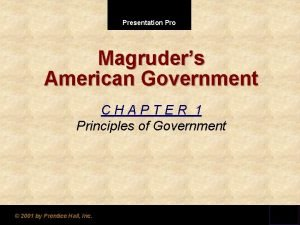 Presentation Pro Magruders American Government CHAPTER 1 Principles