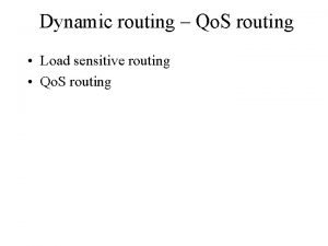 Dynamic routing Qo S routing Load sensitive routing