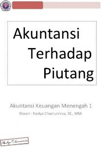 Akuntansi Terhadap Piutang Akuntansi Keuangan Menengah 1 Dosen