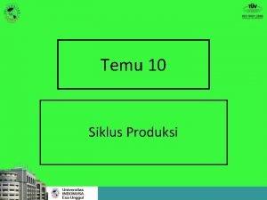 Temu 10 Siklus Produksi Aktivitas Siklus Produksi adalah