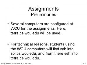 Assignments Preliminaries Several computers are configured at WCU