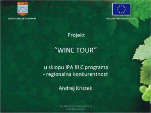 OSJEKOBARANJSKA UPANIJA PROJEKT FINANCIRA EUROPSKA UNIJA Projekt WINE