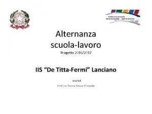 Alternanza scuolalavoro Progetto 20162017 IIS De TittaFermi Lanciano