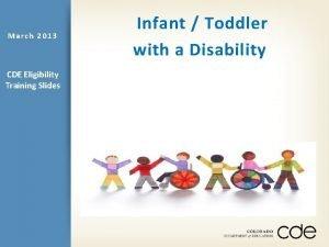 March 2013 CDE Eligibility Training Slides Infant Toddler