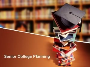 Senior College Planning Welcome to Your MHS CollegeCareer