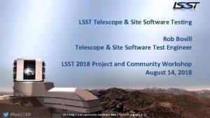 LSST Telescope Site Software Testing Rob Bovill Telescope