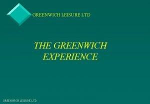 GREENWICH LEISURE LTD THE GREENWICH EXPERIENCE GREENWICH LEISURE