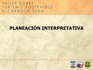 PLANEACIN INTERPRETATIVA Qu es interpretacin Interpretacin es una