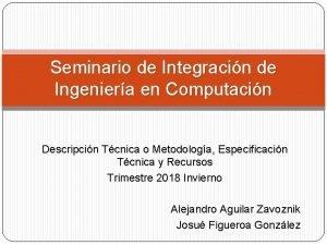 Seminario de Integracin de Ingeniera en Computacin Descripcin