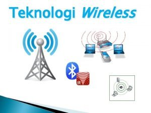 Teknologi Wireless Teknologi Wireless Teknologi Wireless artinya tanpa