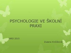 PSYCHOLOGIE VE KOLN PRAXI JARO 2015 Zuzana Krokov