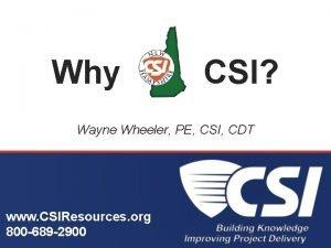 Why CSI Wayne Wheeler PE CSI CDT www