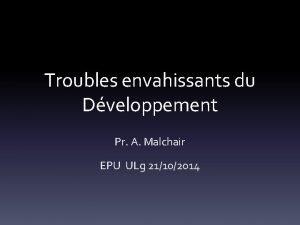 Troubles envahissants du Dveloppement Pr A Malchair EPU