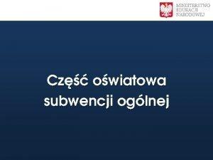 Cz owiatowa subwencji oglnej Subwencja owiatowa 51 Kwota