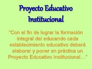 Proyecto Educativo Institucional Con el fin de lograr