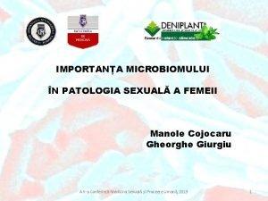 IMPORTANA MICROBIOMULUI N PATOLOGIA SEXUAL A FEMEII Manole