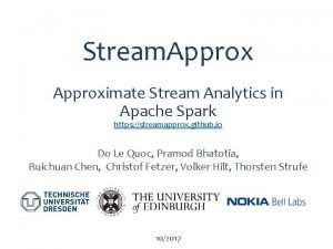 Stream Approximate Stream Analytics in Apache Spark https