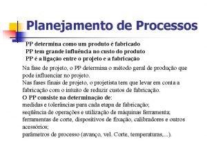 Planejamento de Processos PP determina como um produto