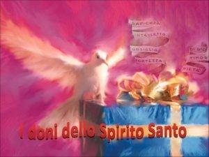 I doni dello Spirito Santo sono regali che