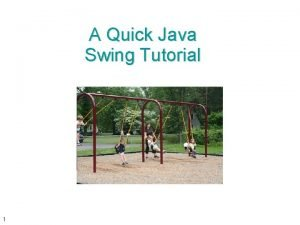 A Quick Java Swing Tutorial 1 Introduction Swing