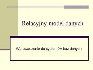Relacyjny model danych Wprowadzenie do systemw baz danych