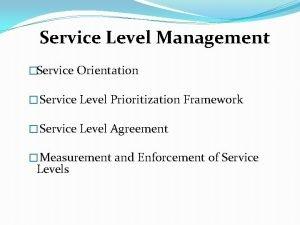 Service Level Management Service Orientation Service Level Prioritization