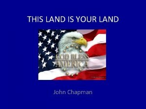 THIS LAND IS YOUR LAND John Chapman This