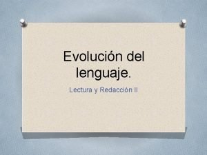 Evolucin del lenguaje Lectura y Redaccin II Evolucin