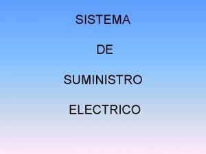 SISTEMA DE SUMINISTRO ELECTRICO El sistema de suministro