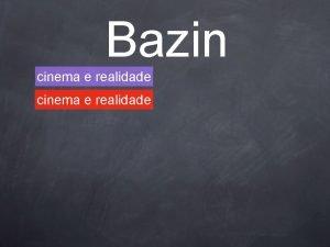 Bazin Cinema e realidade cinema e realidade Bazin