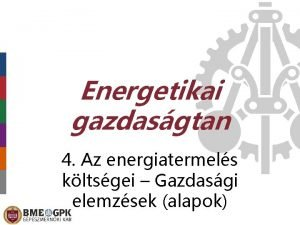 Energetikai gazdasgtan 4 Az energiatermels kltsgei Gazdasgi elemzsek