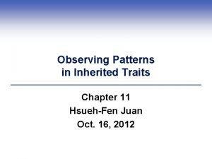 Observing Patterns in Inherited Traits Chapter 11 HsuehFen