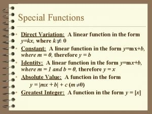 Special Functions Direct Variation A linear function in