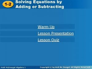 Solving Equations by by Solving Equations 1 2
