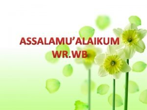 ASSALAMUALAIKUM WR WB By Weni kusumaningrum a 410090260