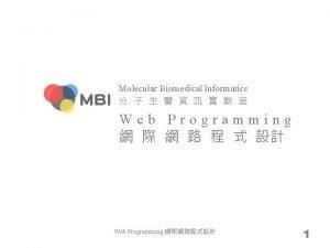 Molecular Biomedical Informatics Web Programming Web Programming 1