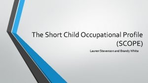 The Short Child Occupational Profile SCOPE Lauren Stevenson