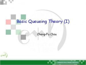 Basic Queueing Theory I ChengFu Chou CMLab CSIE