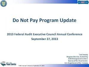 Do Not Pay Program Update 2013 Federal Audit