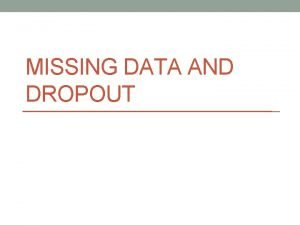 MISSING DATA AND DROPOUT What is missing data