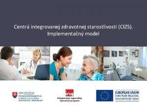 Centr integrovanej zdravotnej starostlivosti CIZS Implementan model Pvodn