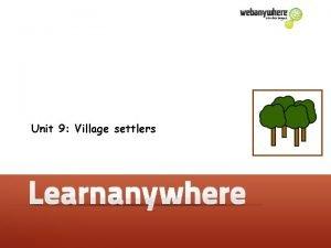 Unit 9 Village settlers Geography Unit 9 Village