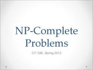 NPComplete Problems CIT 596 Spring 2012 Problems that