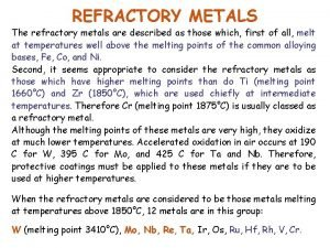 REFRACTORY METALS The refractory metals are described as