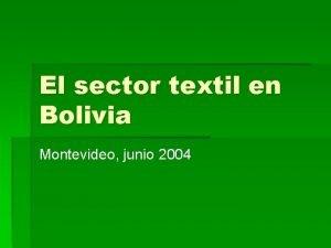 El sector textil en Bolivia Montevideo junio 2004