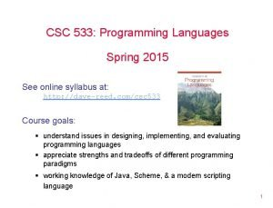 CSC 533 Programming Languages Spring 2015 See online