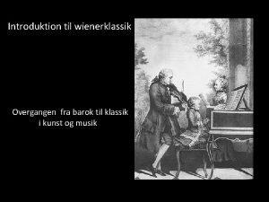 Introduktion til wienerklassik Overgangen fra barok til klassik
