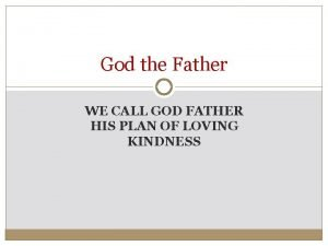 God the Father WE CALL GOD FATHER HIS