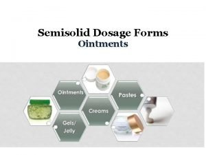 Semisolid Dosage Forms Ointments Semisolid dosage forms q