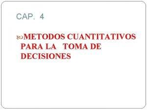 CAP 4 METODOS CUANTITATIVOS PARA LA TOMA DE